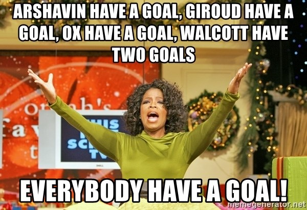 Oprah Gives Away Stuff - Arshavin have a goal, Giroud have a goal, Ox have a goal, Walcott HAVE TWO GOALS everybody have a goal!