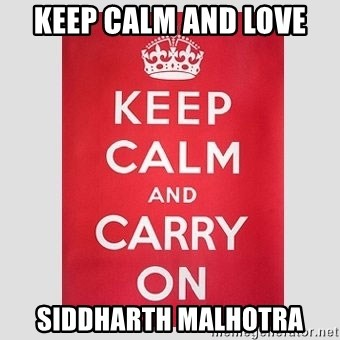 Keep Calm - keep calm and love  Siddharth malhotra