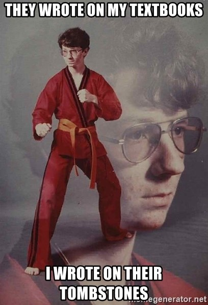 PTSD Karate Kyle - They wrote on my textbooks I wrote on their tombstones