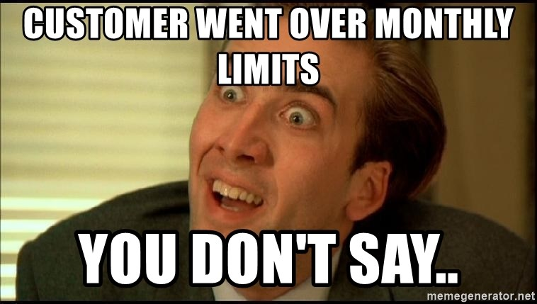 You Don't Say Nicholas Cage - Customer went over monthly limits YOu don't say..