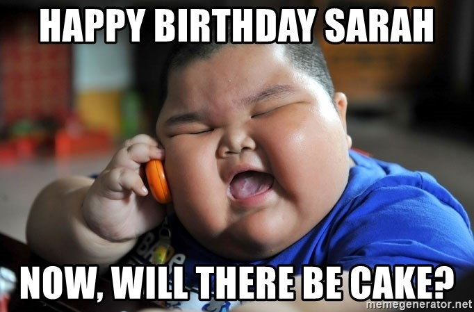 Fat Asian Kid - Happy Birthday Sarah Now, Will there be cake?