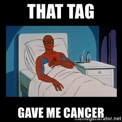it gave me cancer - THAT TAG GAVE ME CANCER