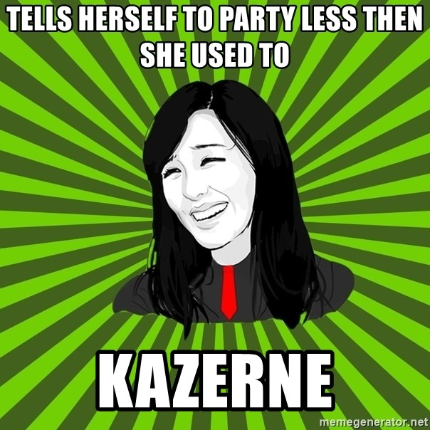 green fan - tells herself to party less then she used to kazerne