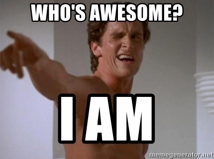 american psycho - who's awesome? i am
