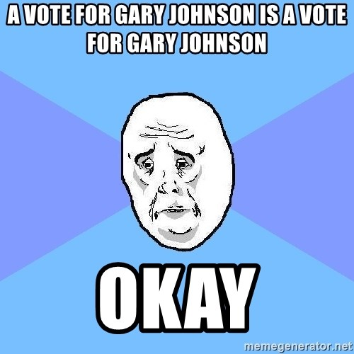 Okay Guy - a vote for gary johnson is a vote for gary johnson okay
