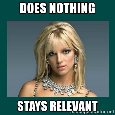 Britney Spears - Does nothing stays relevant