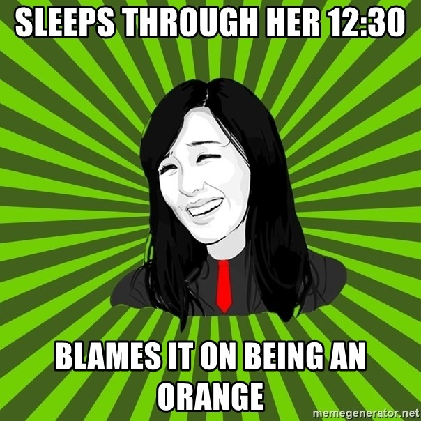 green fan - Sleeps through her 12:30 blames it on being an orange