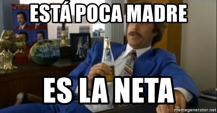 That escalated quickly-Ron Burgundy - Está poca madre es la neta