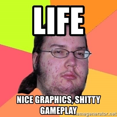 Butthurt Dweller - life nice graphics, shitty gameplay