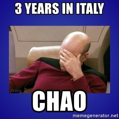 Picard facepalm  - 3 years in Italy  Chao