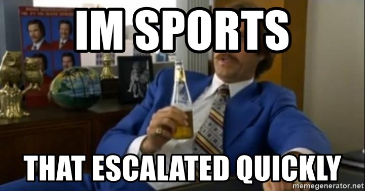 That escalated quickly-Ron Burgundy - im sports that escalated quickly