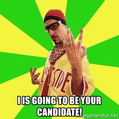 Ali G - i is going to be your candidate!