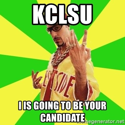 Ali G - kclsu i is going to be your candidate