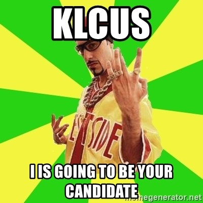 Ali G - klcus i is going to be your candidate