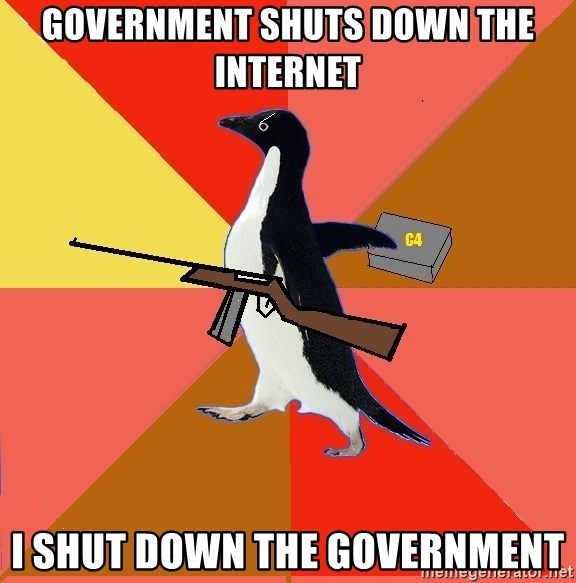 Socially Fed Up Penguin - GOVERNMENT SHUTS DOWN THE INTERNET I SHUT DOWN THE GOVERNMENT