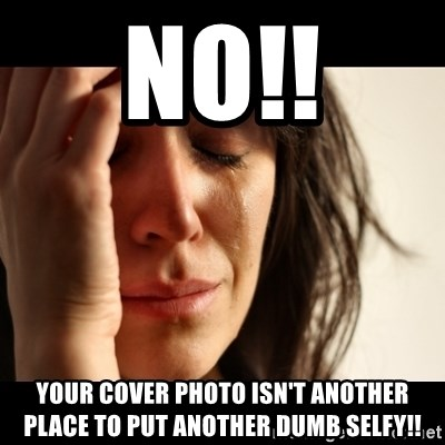crying girl sad - NO!! YOUr cover photo isn't another place to put another dumb selfy!!