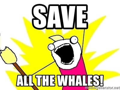 X ALL THE THINGS - Save All the Whales!