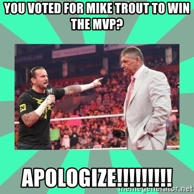CM Punk Apologize! - you voted for mike trout to win the mvp? Apologize!!!!!!!!!