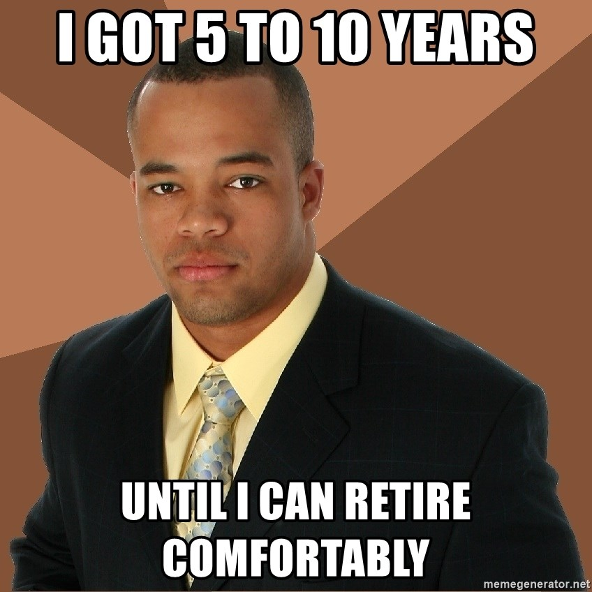 Successful Black Man - I got 5 to 10 years until I can retire comfortably