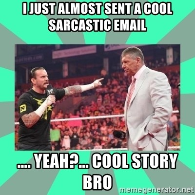 CM Punk Apologize! - I JUST ALMOST SENT A COOL SARCASTIC EMAIL .... YEAH?... COOL STORY BRO