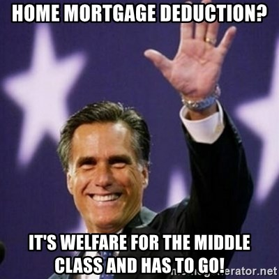 Mitt Romney - Home Mortgage Deduction? It's Welfare for the Middle class and has to go!