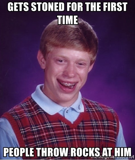 Bad Luck Brian - Gets stoned for the first time people throw rocks at him