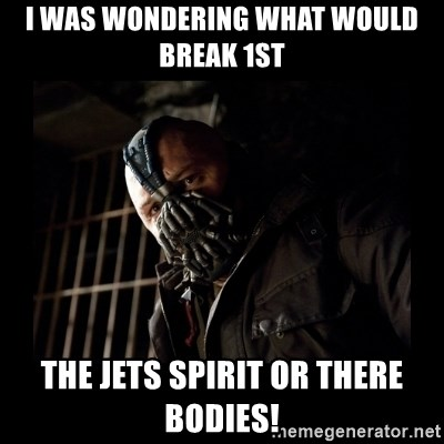 Bane Meme - i was wondering what would break 1st the jets spirit or there bodies!