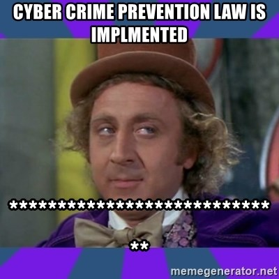 Sarcastic Wonka - cyber crime prevention law is implmented *****************************