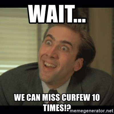 Nick Cage - Wait... We can miss curfew 10 times!?