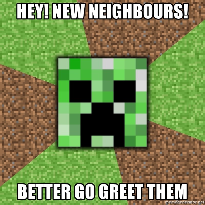 Minecraft Creeper - Hey! New neighbours! Better go greet them