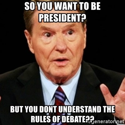 Jim Lehrer 1 - so you want to be president? but you dont understand the rules of Debate??