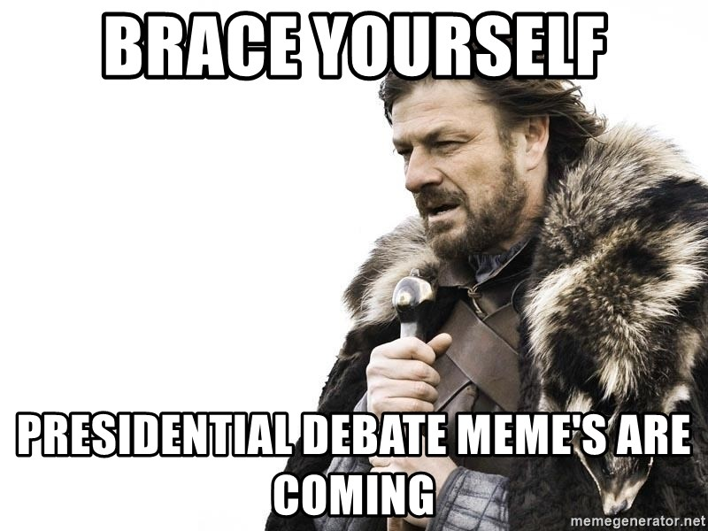 Winter is Coming - Brace yourself presidential debate meme's are coming