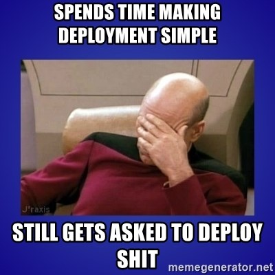 Picard facepalm  - Spends Time making deployment Simple Still gets Asked to Deploy shit