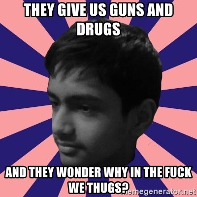 Los Moustachos - I would love to become X - THEY GIVE US GUNS AND DRUGS AND THEY WONDER WHY IN THE FUCK WE THUGS?