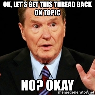 Jim Lehrer 1 - ok, let's get this thread back on topic no? okay