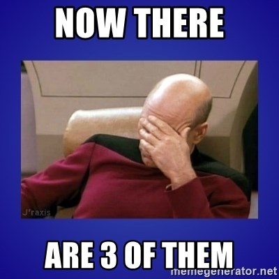 Picard facepalm  - Now there  Are 3 of them