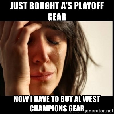First World Problems - Just bought A's playoff gear now i have to buy al west champions gear