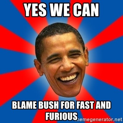 Obama - Yes we can blame bush for fast and furious