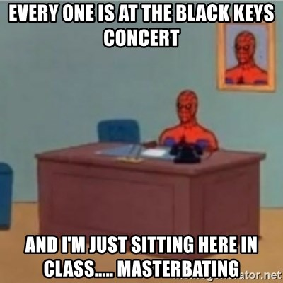60s spiderman behind desk - Every one is at the black keyS concert And I'm just sitting here in class..... Masterbating