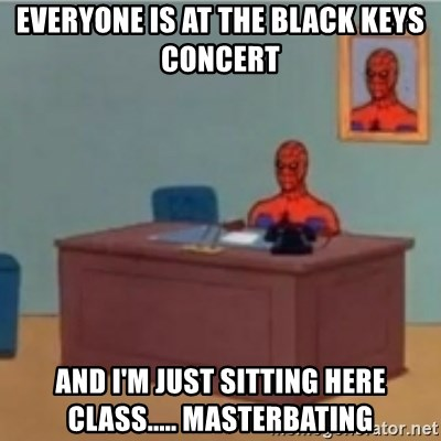 60s spiderman behind desk - Everyone is At the black keys concert And I'm jUst sitting here Class..... Masterbating