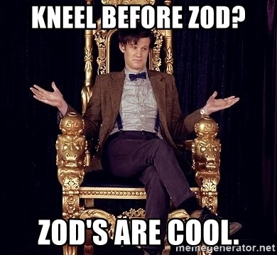 Hipster Doctor Who - Kneel before zod? Zod's are cool.