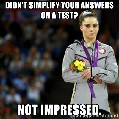 unimpressed McKayla Maroney 2 - didn't simplify your answers on a test? not impressed.