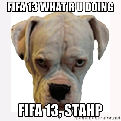 stahp guise - Fifa 13 what r u doing fifa 13, stahp