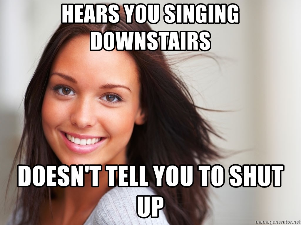 Good Girl Gina - Hears you singing downstairs doesn't tell you to shut up
