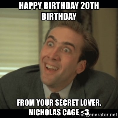 Nick Cage - Happy Birthday 20th birthday From your secret lover, Nicholas cage <3