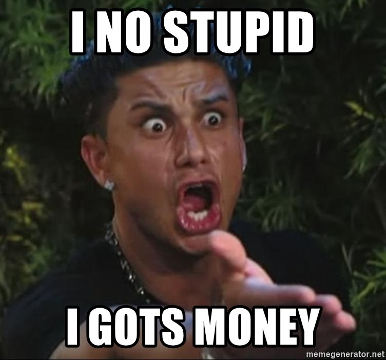 Pauly D - I no stupid I gots Money