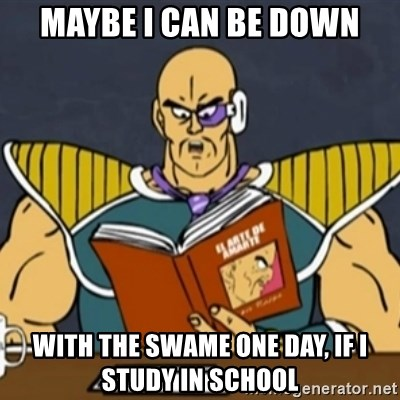 El Arte de Amarte por Nappa - Maybe I can be down with the swame one day, if i study in school