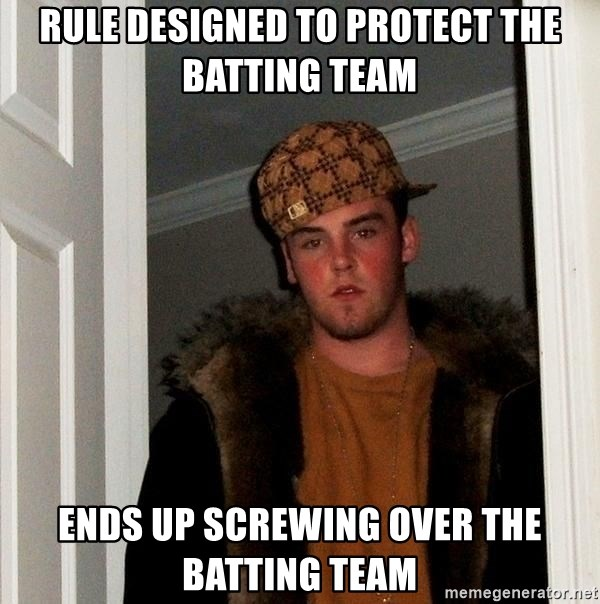 Scumbag Steve - Rule designed to protect the batting team ends up screwing over the batting team