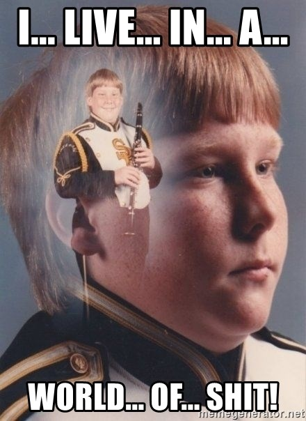 PTSD Clarinet Boy - I... Live... In... A... World... of... shit!