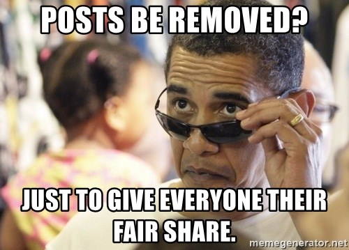 Obamawtf - Posts be removed? Just to give everyone their fair share.